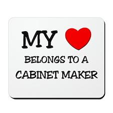 My Heart Belongs To A CABINET MAKER Mousepad