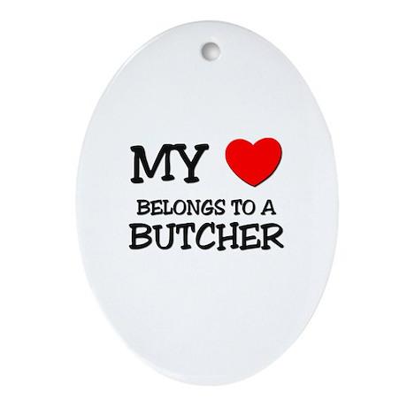 My Heart Belongs To A BUTCHER Oval Ornament