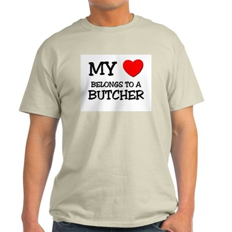 My Heart Belongs To A BUTCHER Light T-Shirt