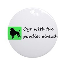 Oy with the poodles Ornament (Round)