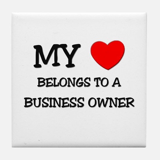 My Heart Belongs To A BUSINESS OWNER Tile Coaster