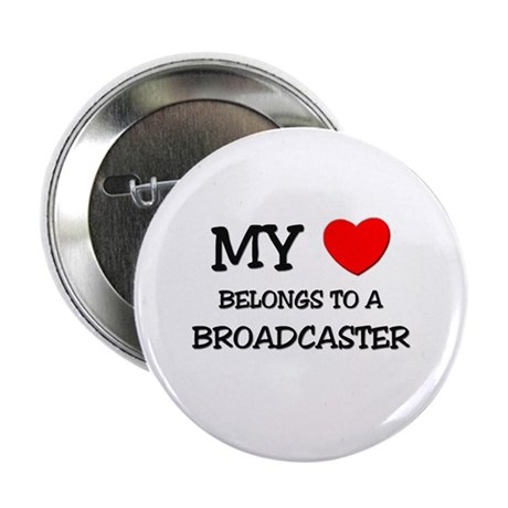 "My Heart Belongs To A BROADCASTER 2.25"" Button"