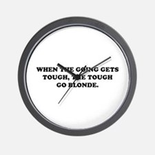 WHEN THE GOING GETS TOUGH THE Wall Clock