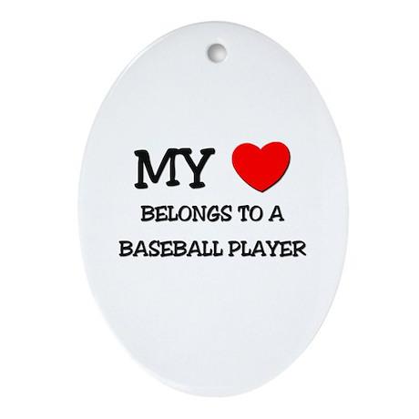 My Heart Belongs To A BASEBALL PLAYER Ornament (Ov