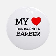 My Heart Belongs To A BARBER Ornament (Round)