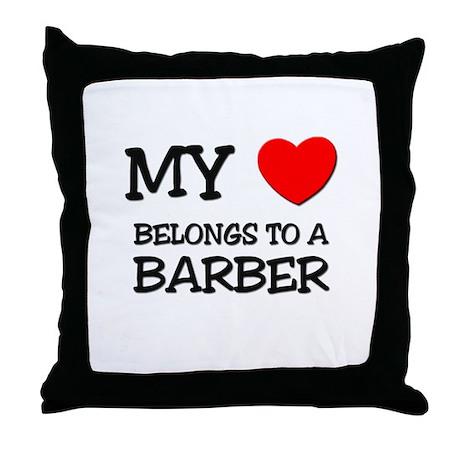 My Heart Belongs To A BARBER Throw Pillow