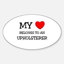 My Heart Belongs To An UPHOLSTERER Oval Decal