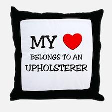 My Heart Belongs To An UPHOLSTERER Throw Pillow