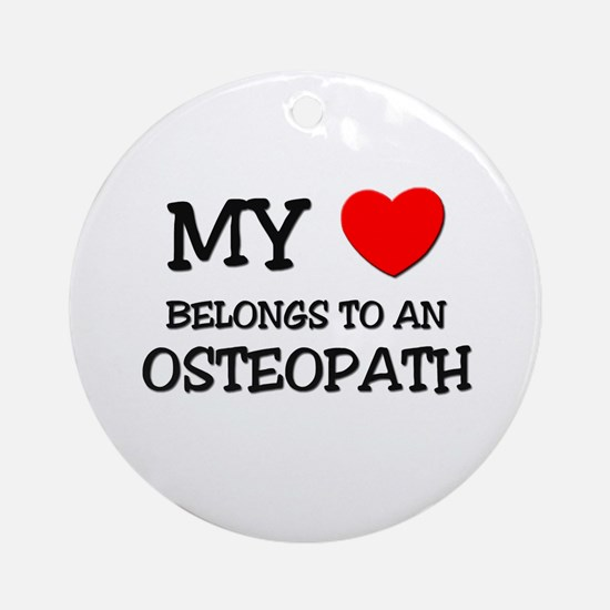 My Heart Belongs To An OSTEOPATH Ornament (Round)