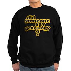 Someone Say Genealogy Sweatshirt (dark)
