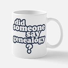 Someone Say Genealogy Mug