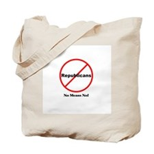 No Republicans.  No Means No! Tote Bag