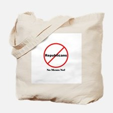 No Republicans. No Means No! Tote Bag