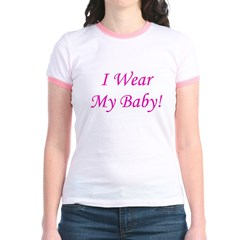 I Wear My Baby - Multiple Col Jr. Ringer T-Shirt