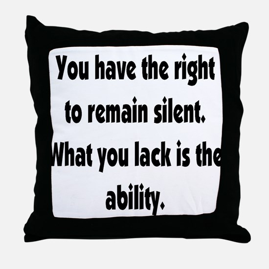 The right to remain silent Throw Pillow