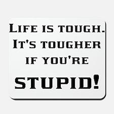 Life is tough Mousepad