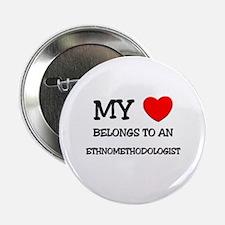 "My Heart Belongs To An ETHNOMETHODOLOGIST 2.25"" Bu"