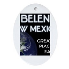 belen new mexico - greatest place on earth Ornamen
