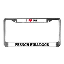 I Love My French Bulldogs License Plate Frame