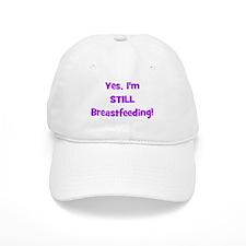 Yes, I'm STILL Breastfeeding Baseball Cap
