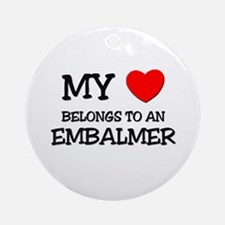 My Heart Belongs To An EMBALMER Ornament (Round)