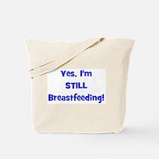 Yes, I'm STILL Breastfeeding Tote Bag