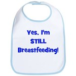 Yes, I'm STILL Breastfeeding  Bib