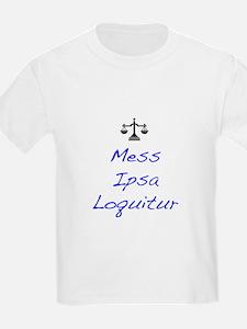 Mess Ipsa Loquitur T-Shirt