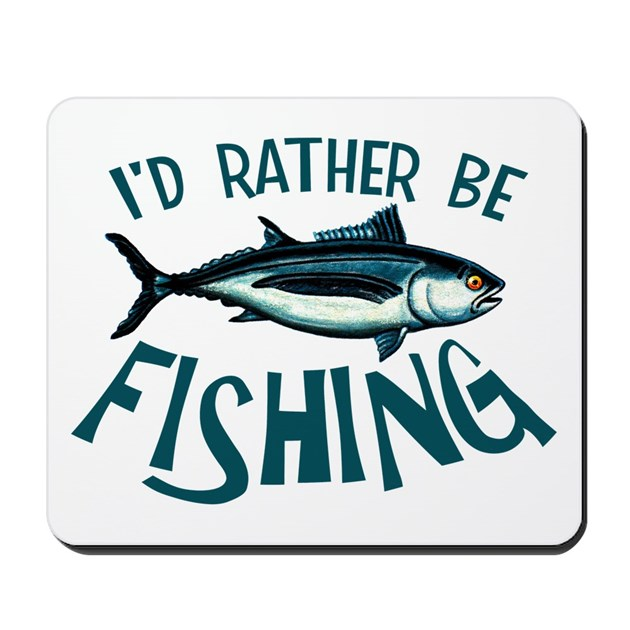 Rather be fishing mousepad by groundhog2 for Rather be fishing