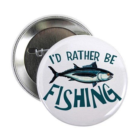 "Rather Be Fishing 2.25"" Button"