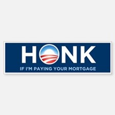 HONK If I'm Paying Your Mortgage Bumper Bumper Bumper Sticker