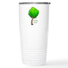 HUG TREES, NOT ME Travel Mug