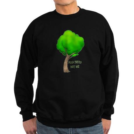 HUG TREES, NOT ME Sweatshirt (dark)