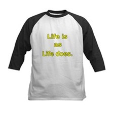 Life is as Life does. Tee