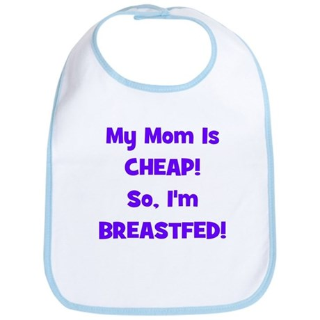 My Mom Is Cheap, So I'm Breas Bib