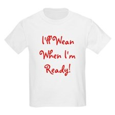 I'll Wean When I'm Ready - Mu Kids T-Shirt