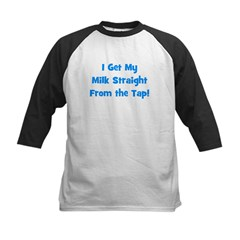 I Get My Milk Straight From T Tee