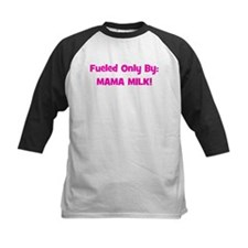 Fueled Only By: MAMA MILK! - Tee