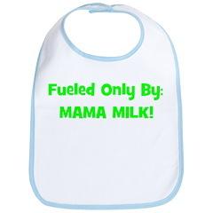 Fueled Only By: MAMA MILK! - Bib