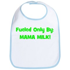 Fueled Only By: MAMA MILK! - Bib