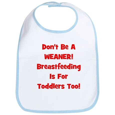 Don't Be A Weaner, Breastfeed Bib