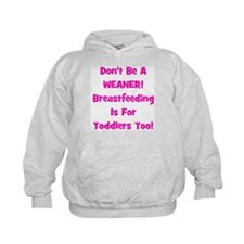 Don't Be A Weaner, Breastfeed Hoodie