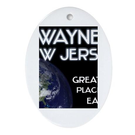wayne new jersey - greatest place on earth Ornamen