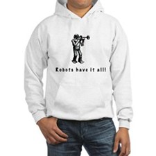 Robots Have It All Hoodie