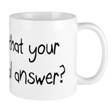 Is that your final answer? Mug