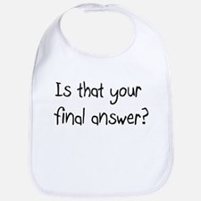 Is that your final answer? Bib