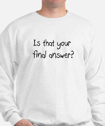 Is that your final answer? Sweatshirt