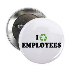 """I Recycle Employees 2.25"""" Button"""