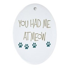 You Had Me at Meow Ornament (Oval)
