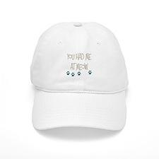 You Had Me at Meow Baseball Cap